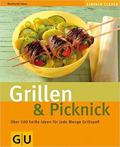 Grillen Picknick Gu Altproduktion Grillen Rezepte Grillen Beilagen Grillparty Grillen Garten Grillen Ideen G Fleisch Gerichte Essen
