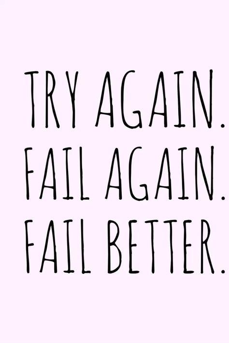 Try again!  Fail again!  Fail better!