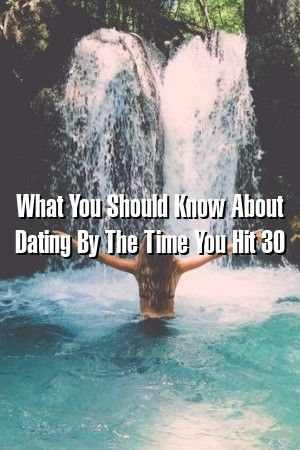What You Should Know About Dating By The Time You Hit 30 #marriage   #breakup #quotes