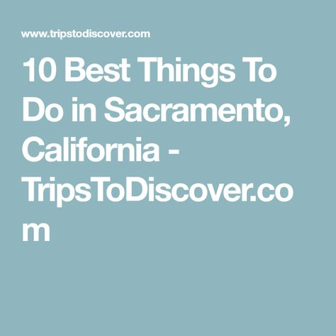10 Best Things To Do In Sacramento California Things To Do