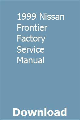 1999 Nissan Frontier Factory Service Manual Owners Manuals Manual Car Manual