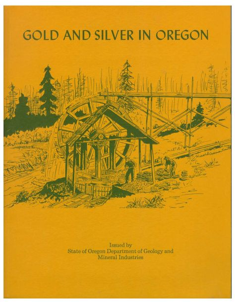 Gold and silver in Oregon, by the Oregon Department of Geology and Mineral Industries