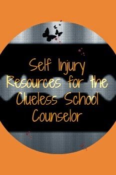 Self Injury Resources for the Clueless School Counselor