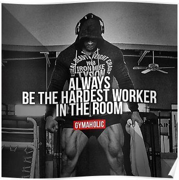 Be The Hardest Worker In The Room Poster By Warrioecookie Gym