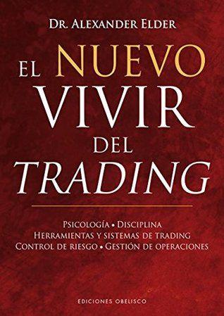 Download Pdf El Nuevo Vivir Del Trading By Alexander Elder Free Epub Mobi Ebooks Libros De Finanzas Reseñas De Libros Consejos De Finanzas