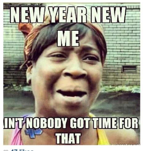 New Year New Me Ain T Nobody Got Time Fo Dat With Images