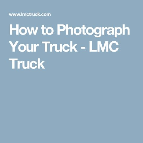 How to Photograph Your Truck - LMC Truck