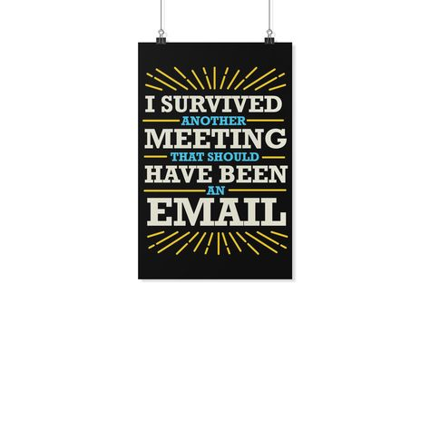 I Survived Another Meeting That Should Have Been An Email Funny