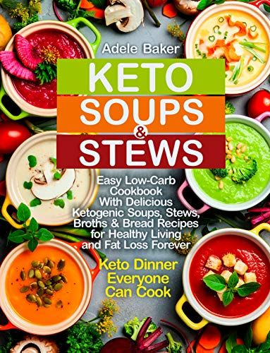 Amazon Com Keto Soups And Stews Easy Low Carb Cookbook With