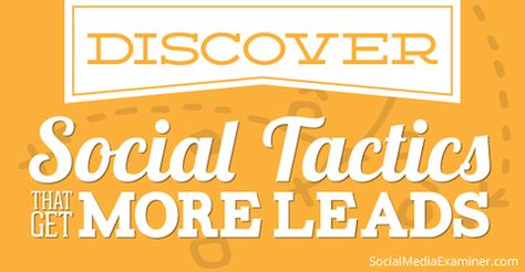 How to Get More Leads With Creative Social Tactics : Social Media Examiner