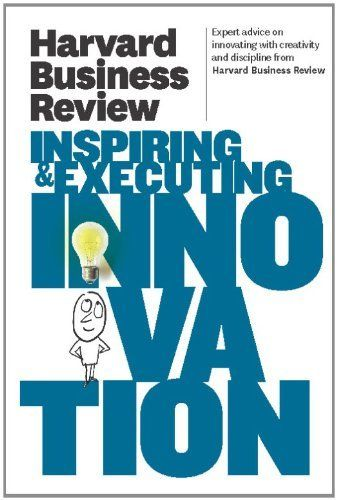 Harvard Business Review On Inspiring  Executing Innovation By