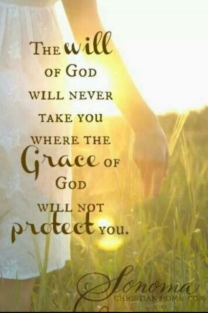 The Will Of God Will Never Take You Where The Grace Of God Will