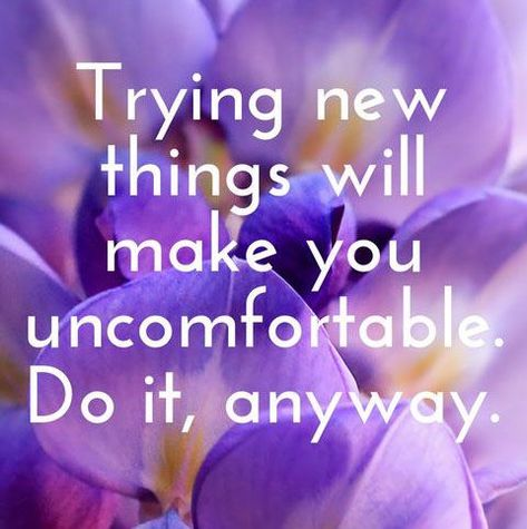 """Image result for """"Trying new things will make you uncomfortable. Do it anyway!"""""""