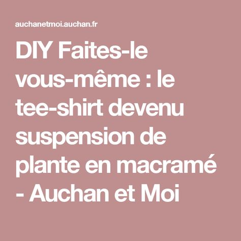 Diy Le Tee Shirt Devenu Suspension De Plante En Macramé
