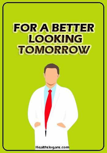 For A Better Looking Tomorrow   #Pharmacy Slogans #healthslogans