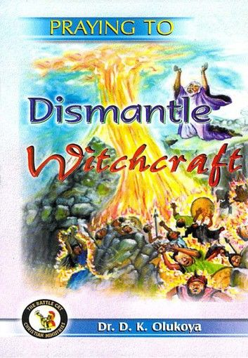 Praying To Dismantle Witchcraft Ebook By Dr D K Olukoya With