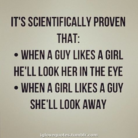 The girl part is completely true at least with me and I believe the guy half
