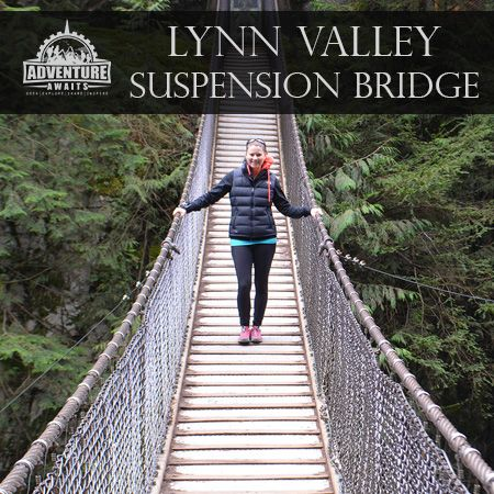 & Lynn Valley Suspension Bridge | Bridge Adventure awaits and Hiking