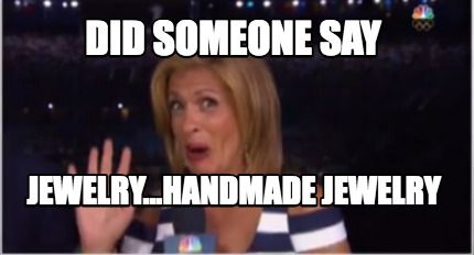 Funny Jewelry Meme : Meme maker did someone say jewelry handmade jewelry meme maker