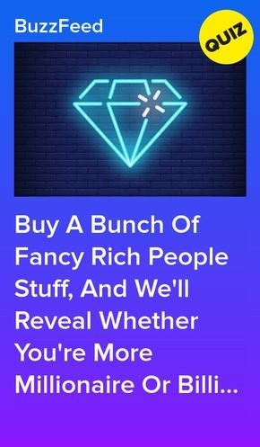 Buy A Bunch Of Fancy Rich People Stuff And We Ll Reveal Whether