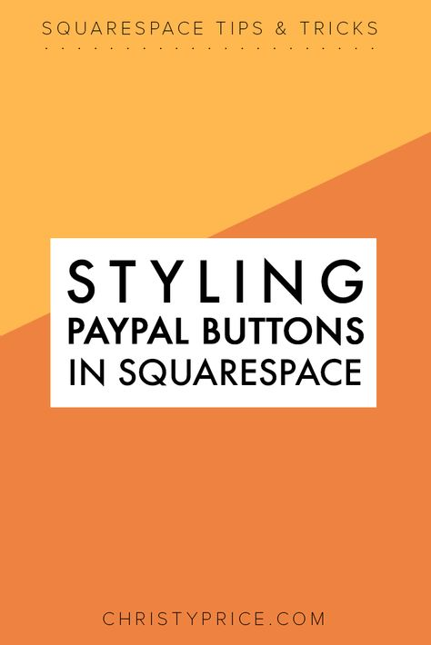 Styling Paypal Buttons In Squarespace Squarespace Web Design By Christy Price Austin Texas Squarespace Web Design Squarespace Squarespace Tutorial