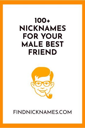 100 Nicknames For Your Male Best Friend Funny Nicknames For