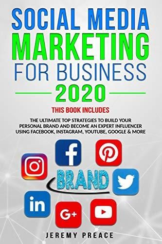 SOCIAL MEDIA MARKETING FOR BUSINESS 2020: THIS BOOK INCLUDES: The ultimate top strategies to build your personal brand and become an expert influencer using Facebook, Instagram, YouTube, Google & more - Default