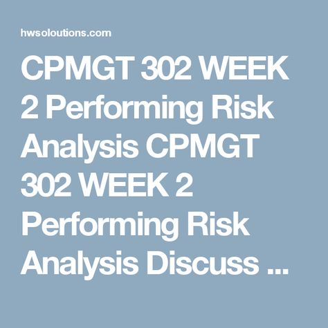 CPMGT 302 WEEK 2 Performing Risk Analysis CPMGT 302 WEEK 2 - quantitative risk analysis