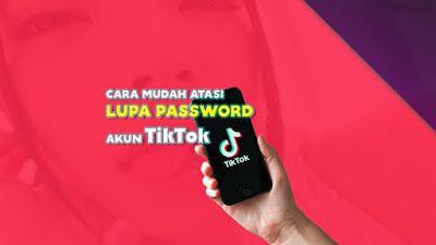 Cara Mudah Atasi Lupa Password Akun Tiktok Persandian Aplikasi