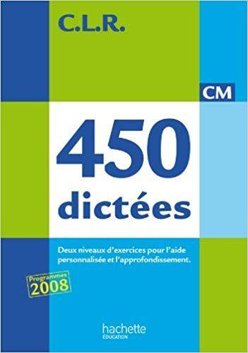 Telecharger Clr 450 Dictees Cm Livre De L Eleve Ed 2010 Sur Iphone Ipad Gratuit Ebook Ebook Pdf Free Reading