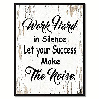 Pin By Brittani Harrison Richardson On Cup Sayings Work Hard In Silence Inspirational Wall Art Home Decor Wall Art