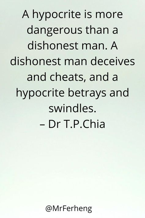 A hypocrite is more dangerous than a dishonest man. A dishonest man deceives and cheats, and a hypocrite betrays and swindles. – Dr T.P.Chia   #inspirationalquote #inspire #love #hypocrites