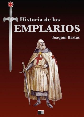 Historia De Los Templarios Ebook By Joaquín Bastús Rakuten Kobo Templarios Historia Descargar Libros En Pdf