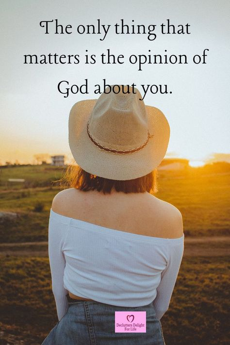 There is only one opinion that matters about you – God's opinion. Everything else fades away in time.
