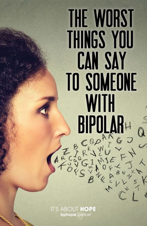 The Worst Things You Can Say to Someone with Bipolar   like