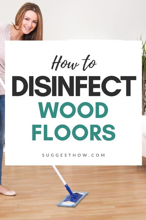 How To Disinfect Wood Floors 7 Step Guide Floor Disinfection