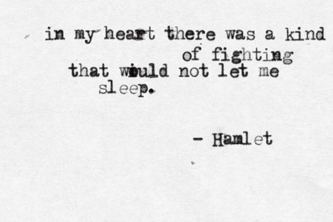 """Hamlet:: """"In my heart there was a kind of fighting that would not let me sleep"""" -William Shakespeare Poetry Quotes, Lyric Quotes, Book Quotes, Words Quotes, Me Quotes, Sayings, People Quotes, Shakespeare Quotes, William Shakespeare"""