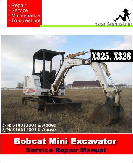 Bobcat X325 X328 Mini Excavator Service Manual 514013001 516611001 Mini Excavator Excavator Bobcat