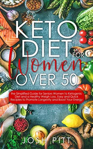 Epub Free Keto Diet For Women Over 50 The Simplified Guide For Seniors Women To Ketogenic Diet And A Healthy Weigh Los Diets For Women Keto Diet Quick Recipies