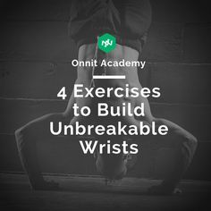 4 Exercises to Build Unbreakable Wrists