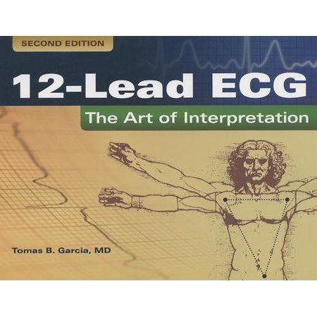 12 Lead Ecg The Art Of Interpretation Edition 2 Paperback Walmart Com Ecg Interpretation Interpretation Medical Students