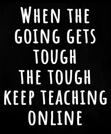 Cute Teacher Quote Says When The Going Gets Tough The Tough Keep Teaching Online Will Make In 2020 Teacher Appreciation Quotes Online Teaching Teacher Appreciation