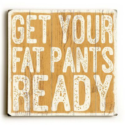 Get Your Fat Pants Ready Wood Sign Get Your Fat Pants Wood Sign This Get Your Fat Pants wood sign by Artist Misty Diller adds a fun and festive style to your Thanksgiving decor. The sign is a hand distressed planked wood design made of Fall Crafts, Holiday Crafts, Holiday Fun, Leaf Crafts, Holiday Signs, Party Crafts, Cork Crafts, Holiday Themes, Resin Crafts