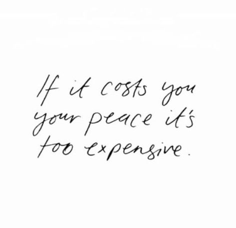 If it costs you your peace, it's too expensive. | Know your worth quotes, peace quotes