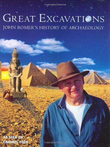 Great Excavations John Romer S History Of Archaeology By John Romer Orion Publishing Co Isbn 10 0304355631 Isbn 13 030435 Archaeology Excavation History