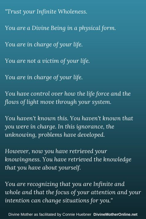 """""""... You have retrieved the knowledge that you have about yourself. You are recognizing that you are Infinite and whole and that the focus of your attention and your intention can change situations for you."""""""