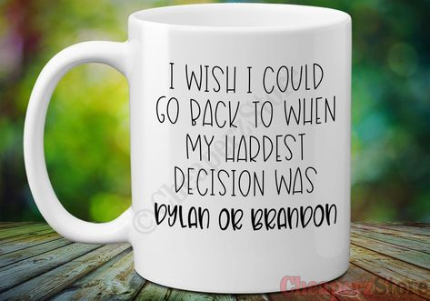 I Wish I Could Go Back To When My Hardest Decision Was Dylan or Brandon, Beverly Hills 90210 Mug, Friends Tv Show Mug, BH 90210 Inspired Mug