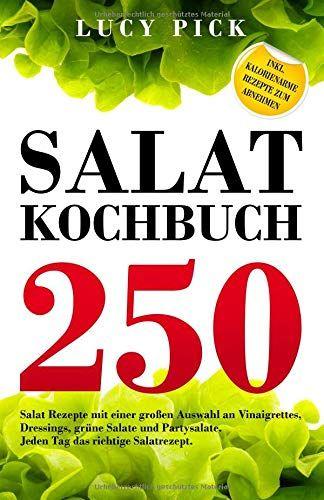Salat Kochbuch 250 Salat Rezepte Mit Einer Groaÿen Auswahl An Vinaigrettes Dressings Gra Ne Salate Und Partysalate Jeden Mit Bildern Partysalat Salat Rezepte Kochbuch