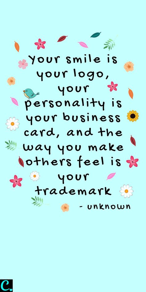 Your smile is your logo, your personality is your business card, and the way you make others feel is your trademark  #successquotes #success #successfulwomen #successmindset #quotesinspirational #happy #happiness #happyquotes #happinessquotes