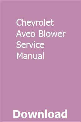 Chevrolet Aveo Blower Service Manual With Images Owners Manuals Chilton Manual Chilton